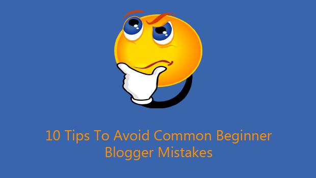 10 Tips To Avoid Common Beginner Blogger Mistakes
