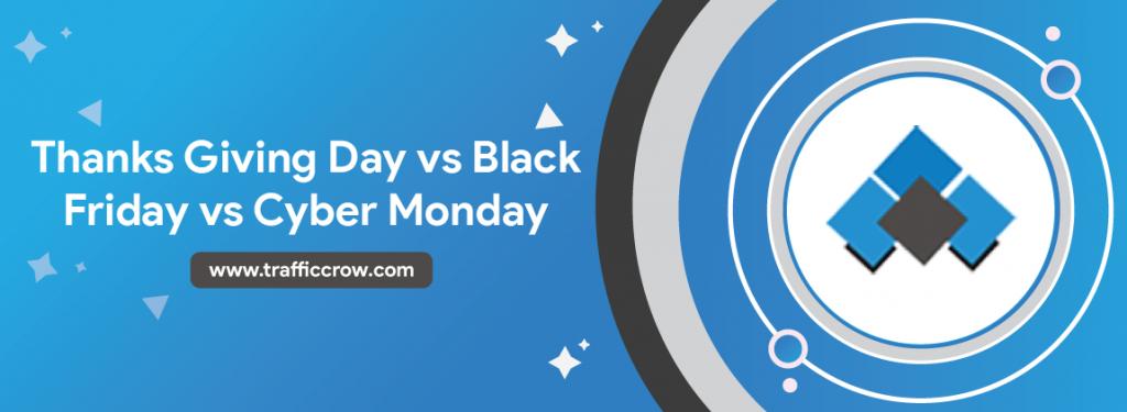 Thanks Giving Day Vs Black Friday Vs Cyber Monday