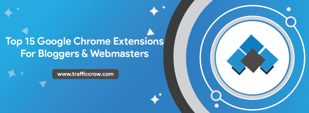 Top 15 Google Chrome Addons For Bloggers & Webmasters