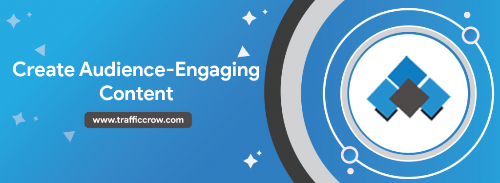 Create audience engaging content